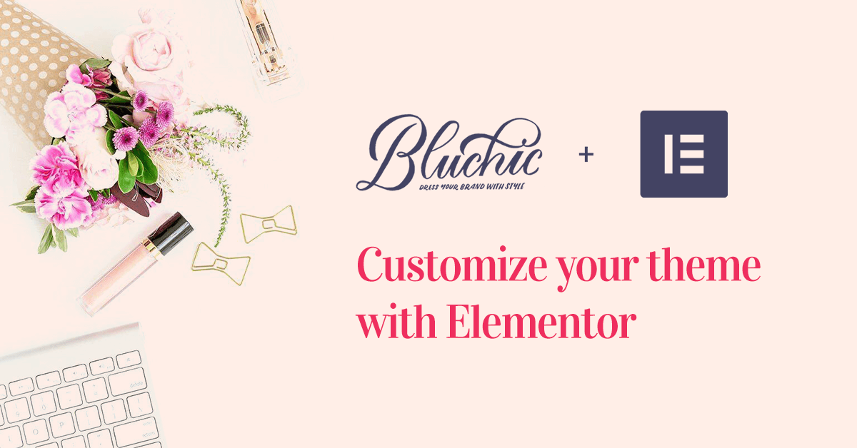 how to customize your bluchic theme with elementor page builder