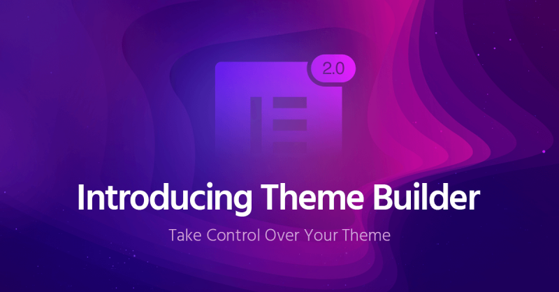 Elementor Pro 2.0 – Introducing Theme Builder