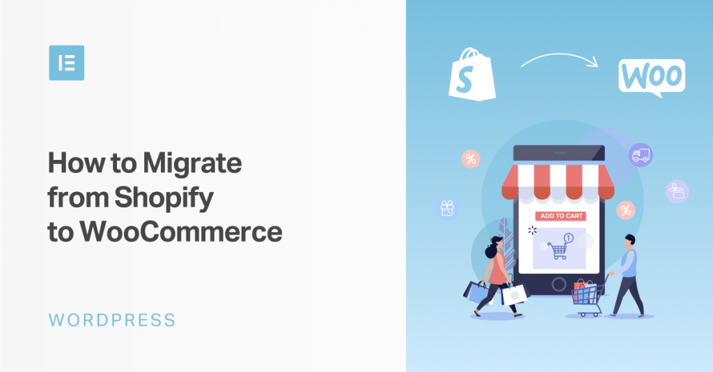 how to migrate from shopify to woocommerce (2021 guide) | elementor  elementor