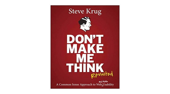 Don't Make Me Think, Revisited: A Common Sense Approach to Web Usability — a great companion for other web development books
