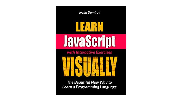 Learn JavaScript VISUALLY with Interactive Exercises. An engaging web development book that makes learning JavaScript fun