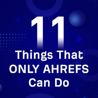 11 things only ahrefs can do