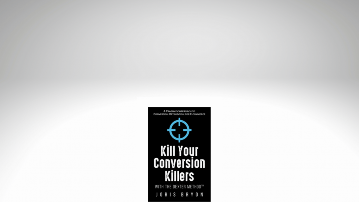 an image of the Kill Your Conversion Killers with The Dexter Method book