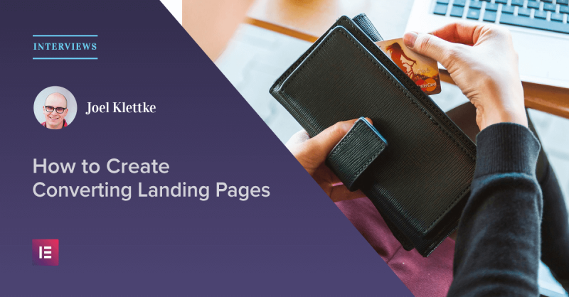 How to Create Landing Pages that Convert [Interview with Joel Klettke]