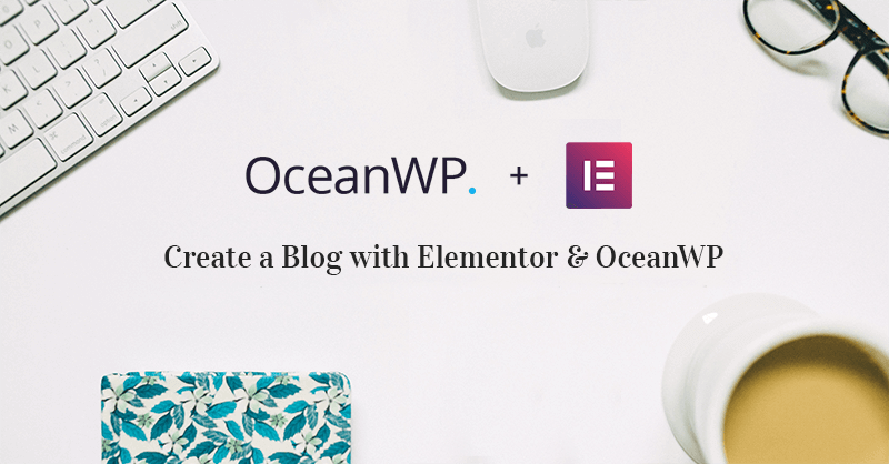 How to Build a Blog in WordPress with Elementor Pro and OceanWP