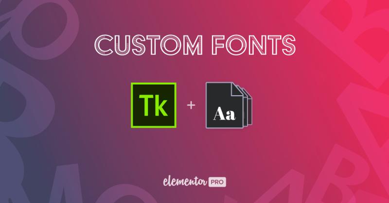 Custom Fonts Are Here! Start Using Typekit & Self Hosted Fonts Inside Elementor