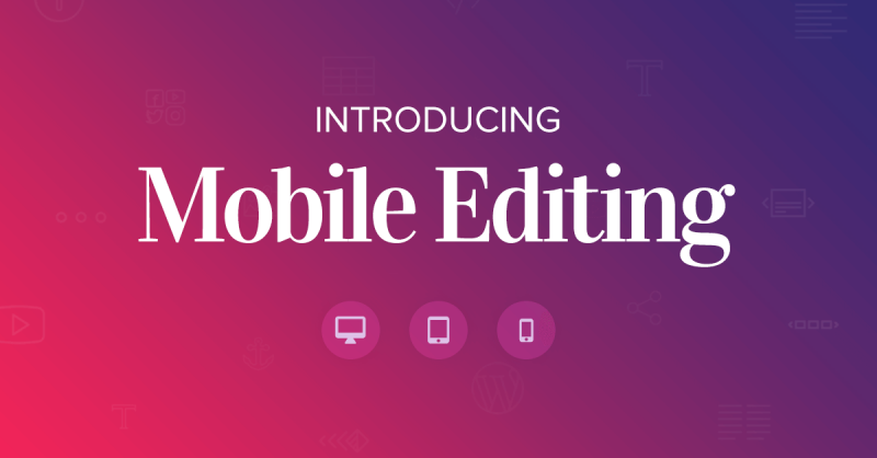 Introducing Mobile Editing: The Only Way to Create Truly Responsive Sites